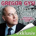 Marx und wir: Warum wir eine neue Gesellschaftsidee brauchen Hörbuch von Gregor Gysi Gesprochen von: Gregor Gysi