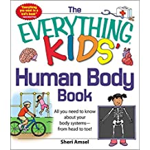 The Everything KIDS' Human Body Book: All You Need to Know About Your Body Systems - From Head to Toe! (Everything® Kids)