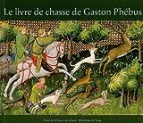 Le livre de chasse de Gaston Phébus