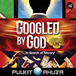 Googled by God: In Search of Money | Pulkit Ahuja