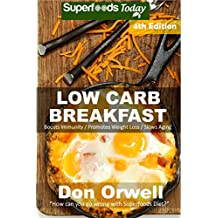 Low Carb Breakfast: Over 85 Quick & Easy Gluten Free Low Cholesterol Whole Foods Recipes full of Antioxidants & Phytochemicals (Natural Weight Loss Transformation Book 340)