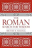 The Roman Search for Wisdom, Michael K. Kellogg, 1616149256