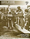 Marine Advisors With The Vietnamese Marine Corps: Selected Documents Prepared by the U.S. Marine Advisory Unit, Naval Advisory Group (Occasional Papers)