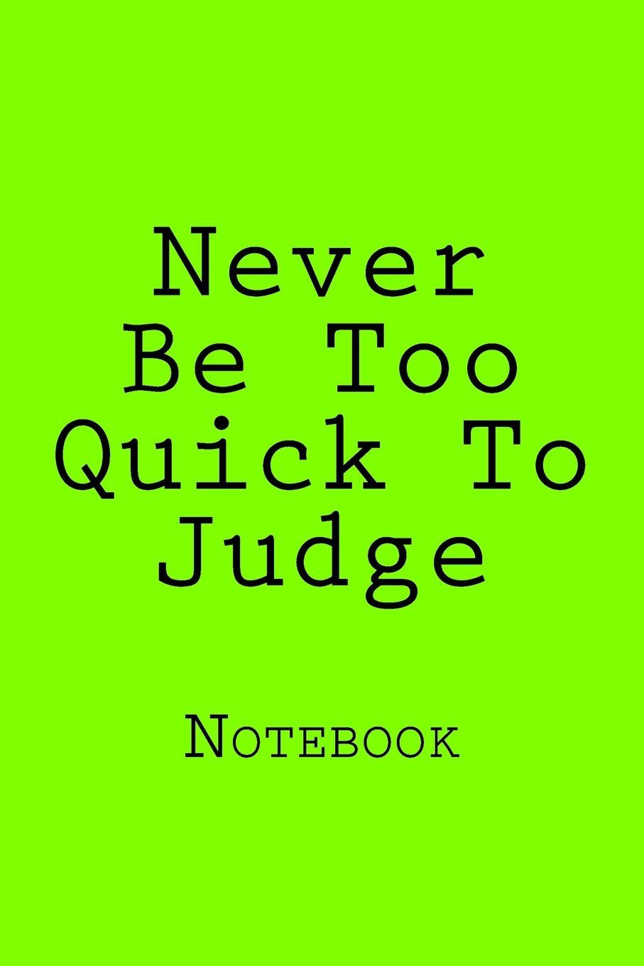Read Online Never Be Too Quick To Judge: Notebook PDF
