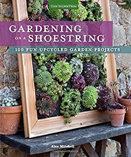 Easy garden projects to make build and grow 200 do it yourself gardening on a shoestring 100 fun upcycled garden projects solutioingenieria Choice Image