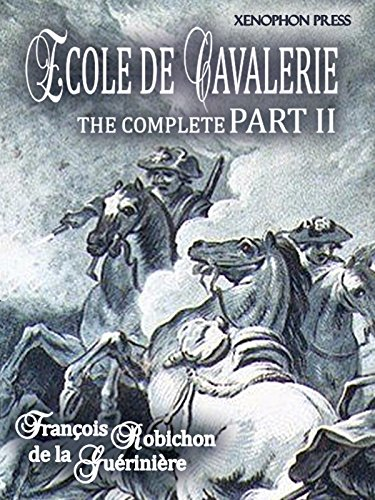 ÉCOLE DE CAVALERIE (School of Horsemanship) The Expanded, Complete Edition of PART II: The Method of Training Horses, According to the Different Ways in ... from Part I: Chapter VI - Bridle Complete