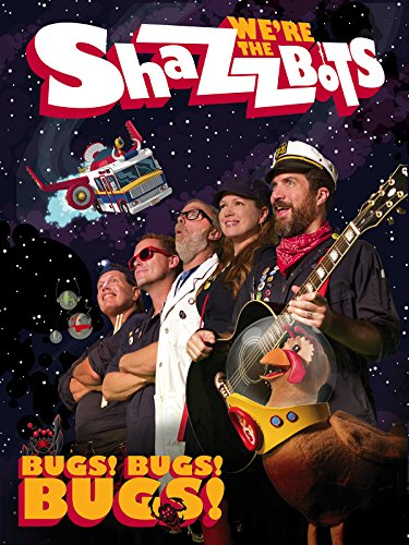 (We're The Shazzbots! - Bugs!, Bugs!, Bugs!)