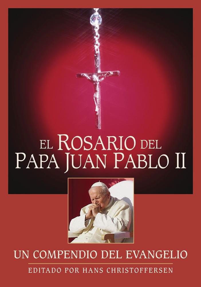 El Rosario del Papa Juan Pablo II: Un compendio del Evangelio (Spanish Edition)
