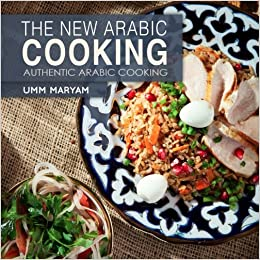 The new arabic cooking volume 1 authentic recipes from the arabian the new arabic cooking volume 1 authentic recipes from the arabian world amazon umm maryam 9781530879502 books forumfinder Gallery
