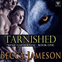 Tarnished : Wolf Gatherings, Book 1 Audiobook by Becca Jameson Narrated by Meghan Kelly