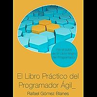 El Libro Práctico del Programador Ágil: Un enfoque integral y práctico para el desarrollo de software mediante las mejores prácticas de código limpio, refactoring, testing, principios de diseño...