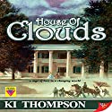 House of Clouds Audiobook by KI Thompson Narrated by Melissa Sternenberg