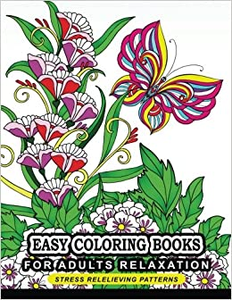 Amazon Easy Coloring Books For Adults Relaxation Flower Floral Butterfly And Bird With Simple Pattern Beginner 9781545203651