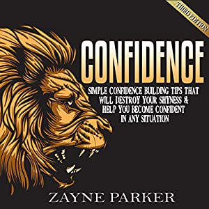 Confidence: Simple Confidence Building Tips that Will Destroy Your Shyness & Help You Become Confident in Any Situation Audiobook