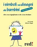 I simboli nei disegni dei bambini: Che cosa significano e che cosa rivelano (PGM)