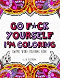 Go F*ck Yourself, I'm Coloring: Swear Word Coloring Book