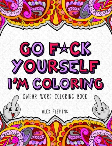 Go F*ck Yourself, I'm Coloring: Swear Word Coloring Book cover