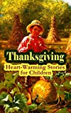 img - for Thanksgiving: Heart-Warming Stories for Children: An Old-Fashioned Thanksgiving, Aunt Susanna's Thanksgiving Dinner, The Queer Little Baker Man, The Genesis ... of the Wazir, A Turkey for the Stuffing... book / textbook / text book