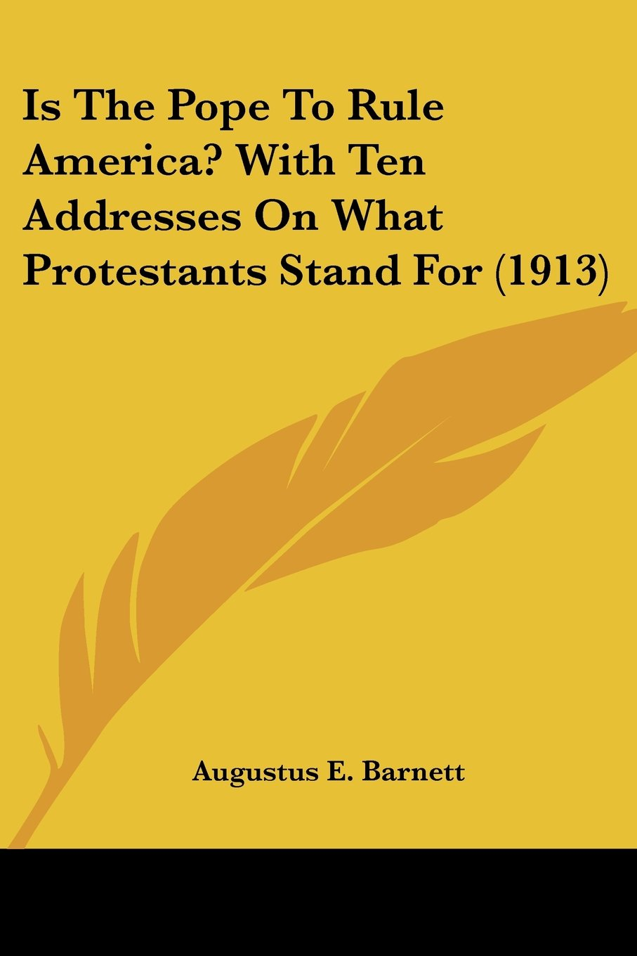 Is The Pope To Rule America? With Ten Addresses On What Protestants Stand For (1913) pdf epub