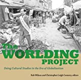 img - for The Worlding Project: Doing Cultural Studies in the Era of Globalization (2007-10-30) book / textbook / text book