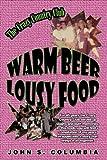 Warm Beer, Lousy Food, John S. Columbia, 1440171777