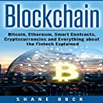 Blockchain: Bitcoin, Ethereum, Smart Contracts, Cryptocurrencies and Everything About the Fintech Explained | Shane Bock