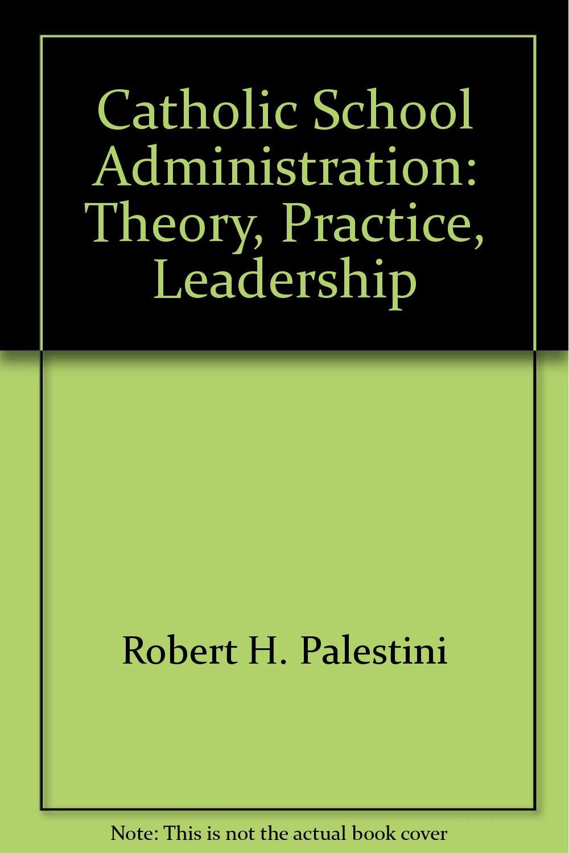 Read Online Catholic School Administration: Theory, Practice, Leadership pdf