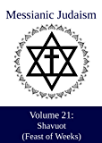 Messianic Judaism Volume 21: Shavuot - Feast of Weeks (English Edition)