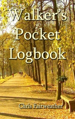 Walker's Pocket Logbook: Track Location, Distance, Steps, Time and More.