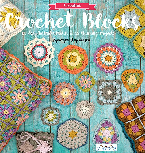 (Crochet Blocks: 60 Easy-To-Make Motifs & 15 Stunning Projects)