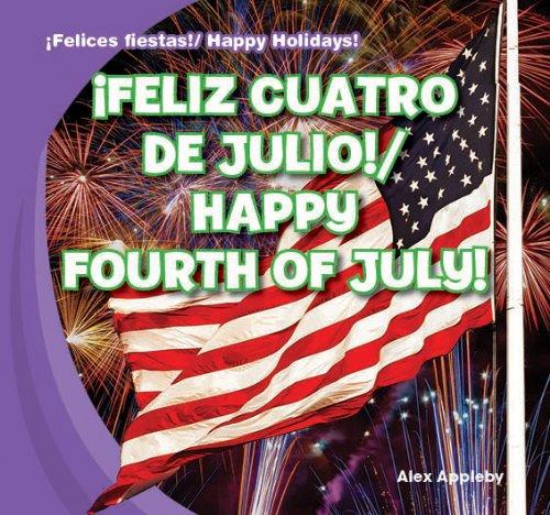 ¡Feliz Cuatro de Julio! / Happy Fourth of July! (¡Felices fiestas! / Happy Holidays!) (Spanish and English Edition) by Gareth Stevens Pub Learning library