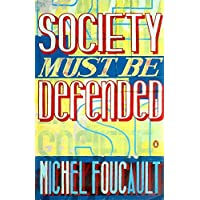 Society Must be Defended: Lectures at the Collège de France, 1975-76: Lectures at the College De France, 1975 76