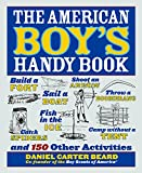 img - for The American Boy's Handy Book: Build a Fort, Sail a Boat, Shoot an Arrow, Throw a Boomerang, Catch Spiders, Fish in the Ice, Camp w book / textbook / text book