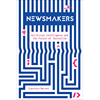 Newsmakers: Artificial Intelligence and the Future of Journalism (English Edition)