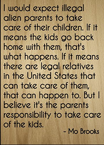 """I would expect illegal alien parents to..."" quote by Mo Brooks, laser engraved on wooden plaque - Size: 8""x10"""