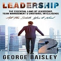 LEADERSHIP: THE ESSENTIAL LAWS OF LEADERSHIP, TEAM MANAGEMENT & EMOTIONAL INTELLIGENCE