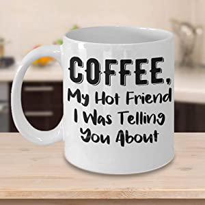 Funny Coffee Lover Gift Coffee My Hot Friend I Was Telling You About Funny Mug, 11 Oz, White