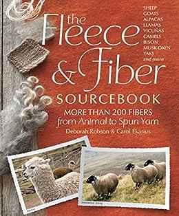 The Fleece & Fiber Sourcebook: More Than 200 Fibers, from Animal to Spun Yarn by [Ekarius, Carol, Robson, Deborah]
