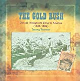 img - for The Gold Rush: Chinese Immigrants Come to America (1848-1882) (Primary Sources of Immigration and Migration in America (Paperback)) book / textbook / text book