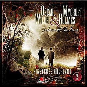 Finsteres Hochland (Oscar Wilde & Mycroft Holmes - Sonderermittler der Krone 2) Hörspiel