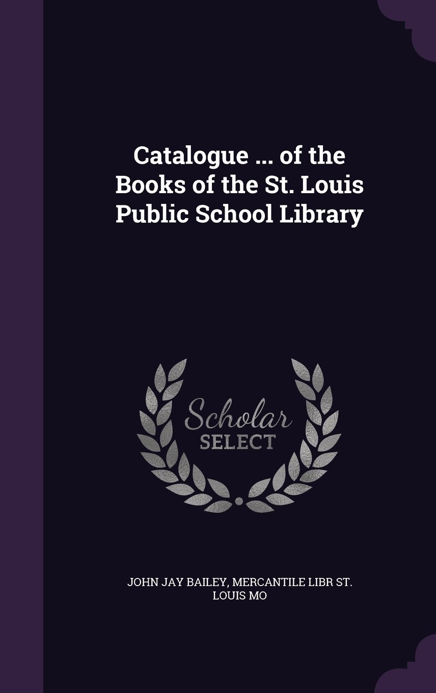 Download Catalogue ... of the Books of the St. Louis Public School Library ebook