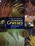 The Color Encyclopedia of Ornamental Grasses: Sedges, Rushes, Restios, Cat-Tails and Selected Bamboos