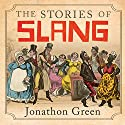 The Stories of Slang Audiobook by Jonathon Green Narrated by Tom Lawrence