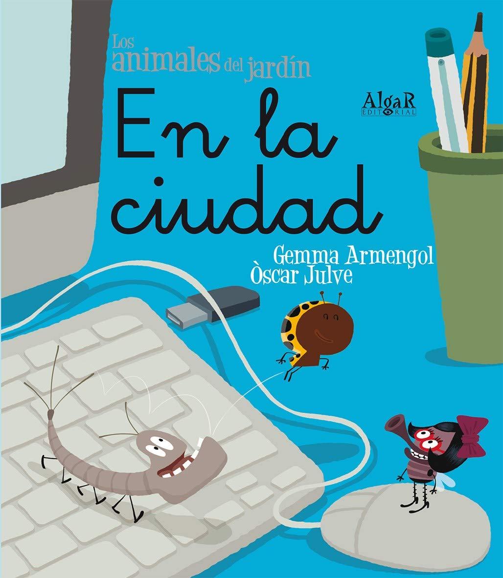 En la ciudad: 7 (Los animales del jardín): Amazon.es: Armengol Morell, Gemma, Julve Gil, Òscar, Franco Martínez, Josep: Libros