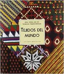 TEJIDOS DEL MUNDO GUIA VISUAL DE LAS GUIAS TRADICIONALES: Bryan Gillow John Sentance