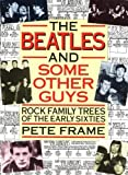 """""""The Beatles"""" and Some Other Guys: Rock Family Trees of the Sixties: Rock Family Trees from the Sixties Beat Boom by Pete Frame ( 1997 ) Paperback"""