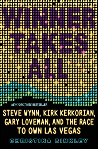 Winner Takes All: Steve Wynn, Kirk Kerkorian, Gary Loveman