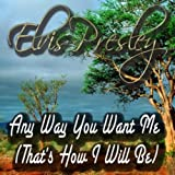Elvis Presley - Any Way You Want Me (That's How I Will Be)