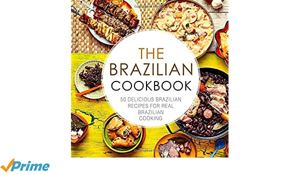 The Brazilian Cookbook: 50 Delicious Brazilian Recipes for Real Brazilian Cooking (2nd Edition): BookSumo Press: 9781795006903: Amazon.com: Books