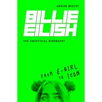 Billie Eilish: From e-girl to it-girl: The Unofficial Biography
